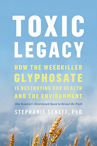 Toxic Legacy: How the Weedkiller Glyphosate I...