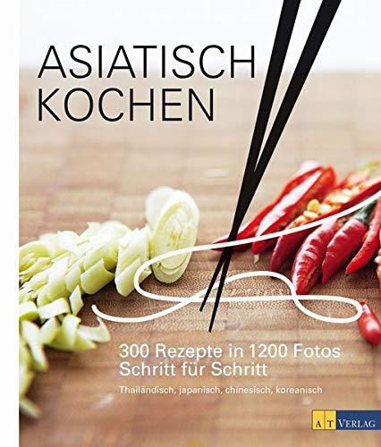 Asiatisch Kochen: 300 Rezepte in 1200 Fotos S...