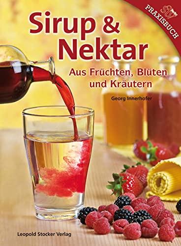 Sirup & Nektar: Aus Früchten, Blüten und Kr...