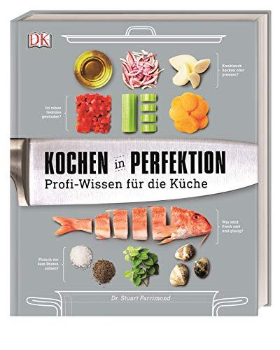 Kochen in Perfektion: Profi-Wissen für die K...