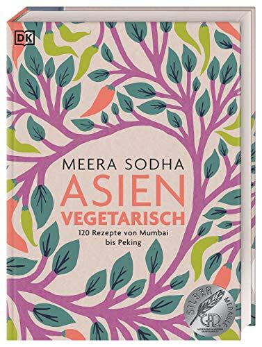 Asien vegetarisch: 120 Rezepte von Mumbai bis...
