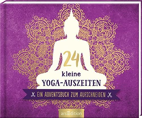 24 kleine Yoga-Auszeiten - Ein Adventsbuch zu...
