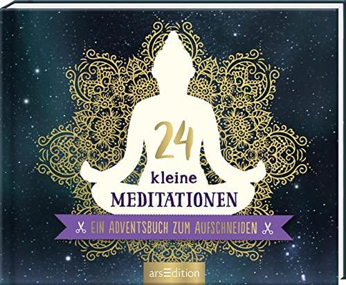 24 kleine Meditationen. Ein Adventsbuch zum A...