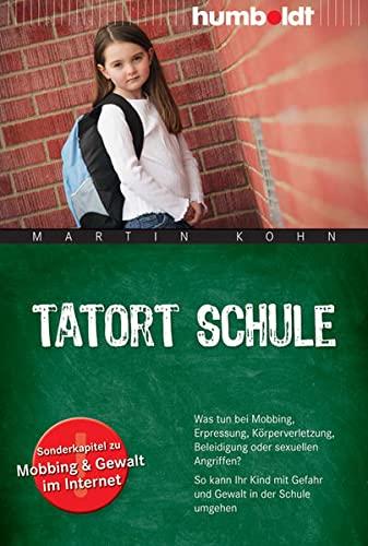 Tatort Schule: Was tun bei Mobbing, Erpressun...