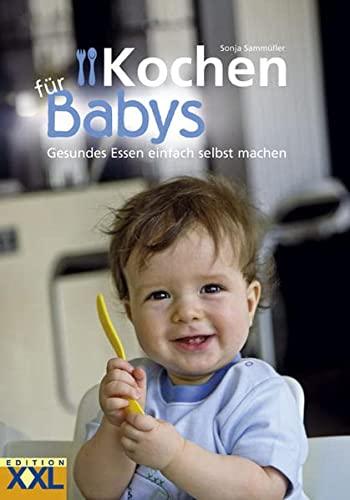 Kochen für Babys: Gesundes Essen einfach sel...