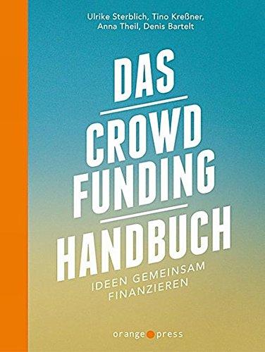 Das Crowdfunding-Handbuch: Ideen gemeinsam fi...