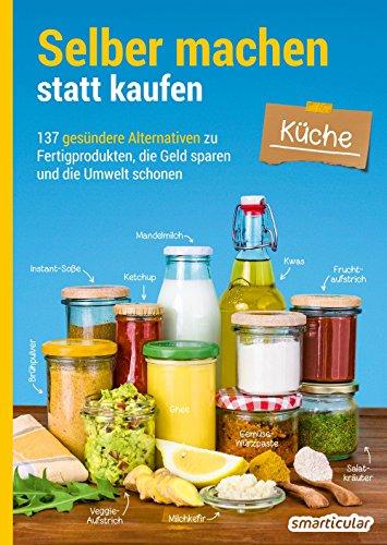Selber machen statt kaufen – Küche: 137 ge...