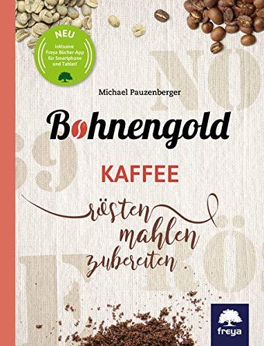 Bohnengold: Kaffee rösten, mahlen, zubereite...
