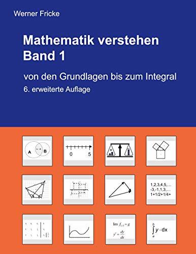 Mathematik verstehen Band 1: Von den Grundlag...