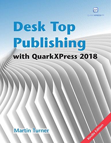 Desk Top Publishing with QuarkXPress 2018: Ma...