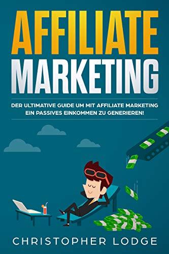 Affiliate Marketing für Anfänger: Der ultim...