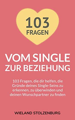 Vom Single zur Beziehung: 103 Fragen, die dir...
